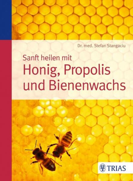 Stangaciu, Sanft heilen mit Honig, Propolis und Bienenwachs