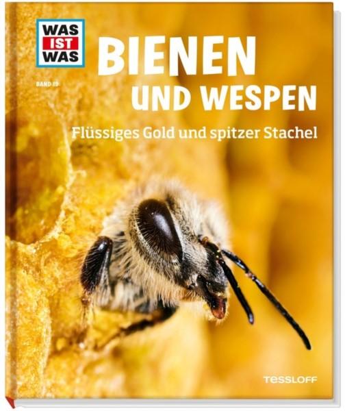 WAS IST WAS: Bienen und Wespen. Flüssiges Gold und spitzer Stachel