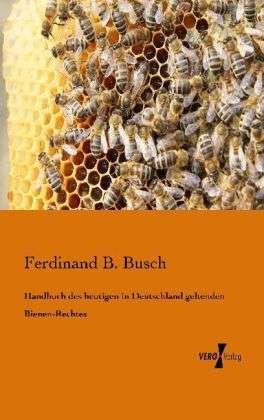 Busch, Handbuch des heutigen in Deutschland geltenden Bienen-Rechtes